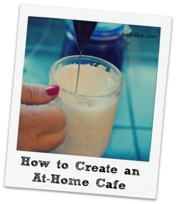 Better Than Starbucks Day #2: Creating an At-Home Cafe and why It's Required for Making Friends