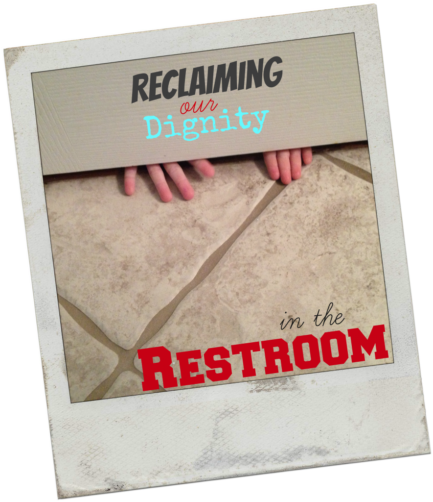 Relief is in Sight: Reclaiming Our Dignity (in the Restroom…)
