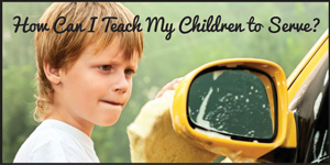 How Can I Teach My Children to Serve?