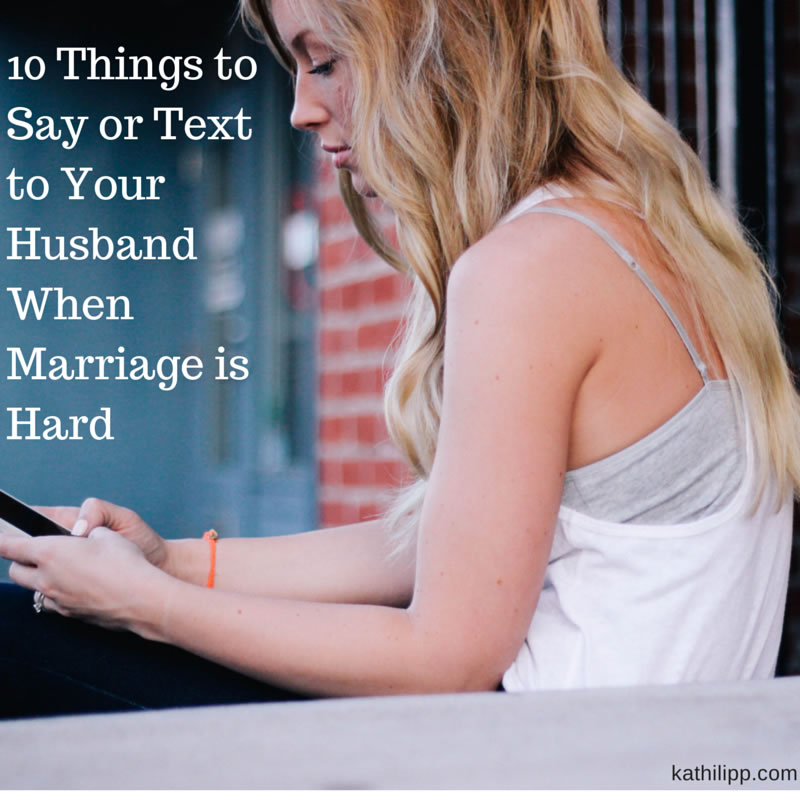 10 Things to Say or Text to Your Husband When Marriage is Hard