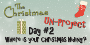 Un-Project #2 — Where is your Christmas Hiding?