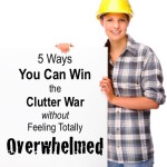 5 Ways You Can Win the Clutter War