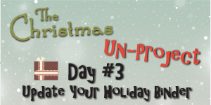 Christmas Un-Project #3 Update Your Holiday Binder