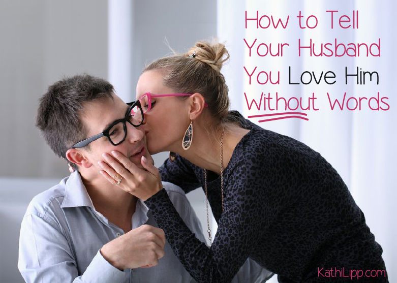How to tell him you love him without words