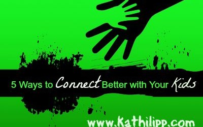 5 Ways to Connect Better with Your Kids