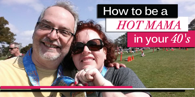 How to be a HOT MAMA in your 40's
