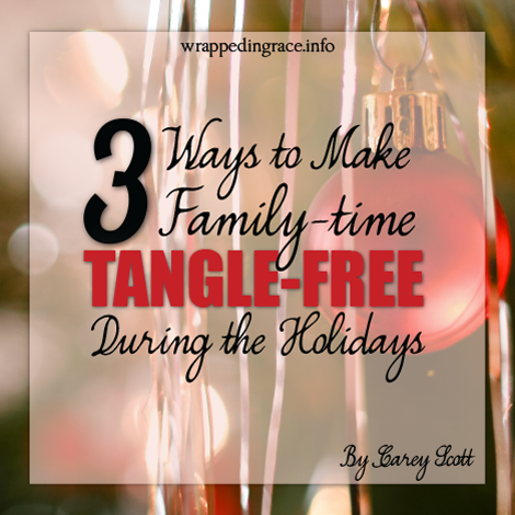 3 Ways to Make Family Time Tangle-Free During the Holidays by Carey Wiggens Scott