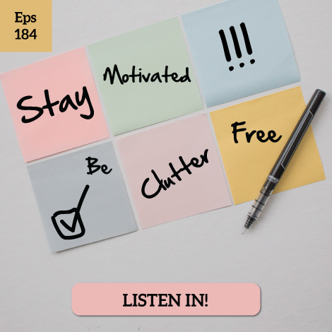 Clutter Free Academy Episode 184- Stay Motivated to be Clutter Free
