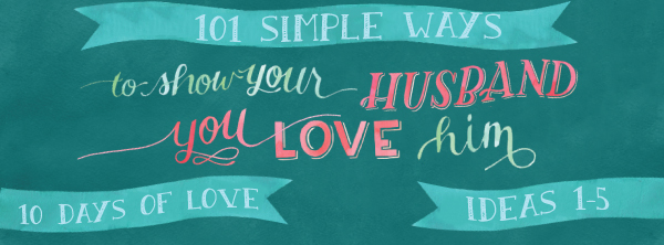 Episode #185-101 Simple Ways to Show Your Husband You Love Him-10 Days of Love: Days 1-5