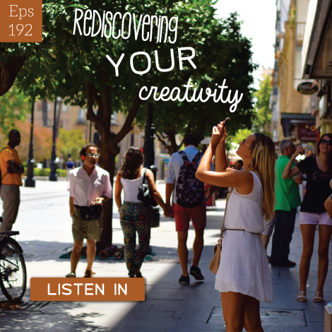 Episode #192-Rediscovering Your Creativity