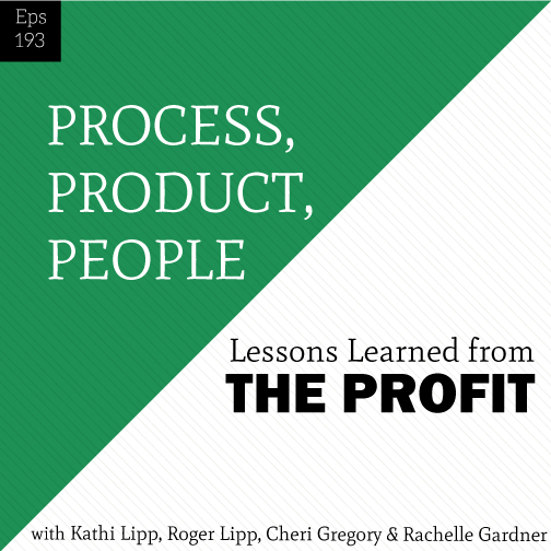 Episode #193-Process, Product, People-Lessons Learned from The Profit
