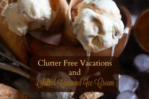 Clutter Free Vacations and Salted Caramel Ice Cream + a Giveaway