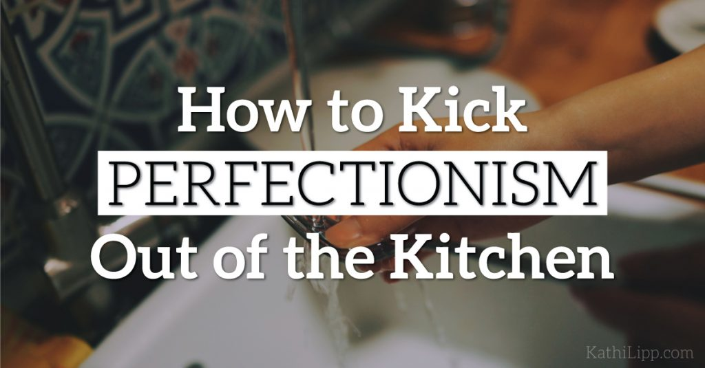 How to-Kick-Perfectionism-Out-of-The-Kitchen