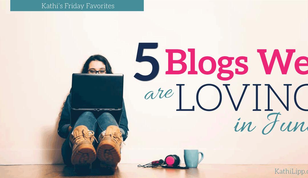 Fri Fav — 5 Blogs We are Loving in June