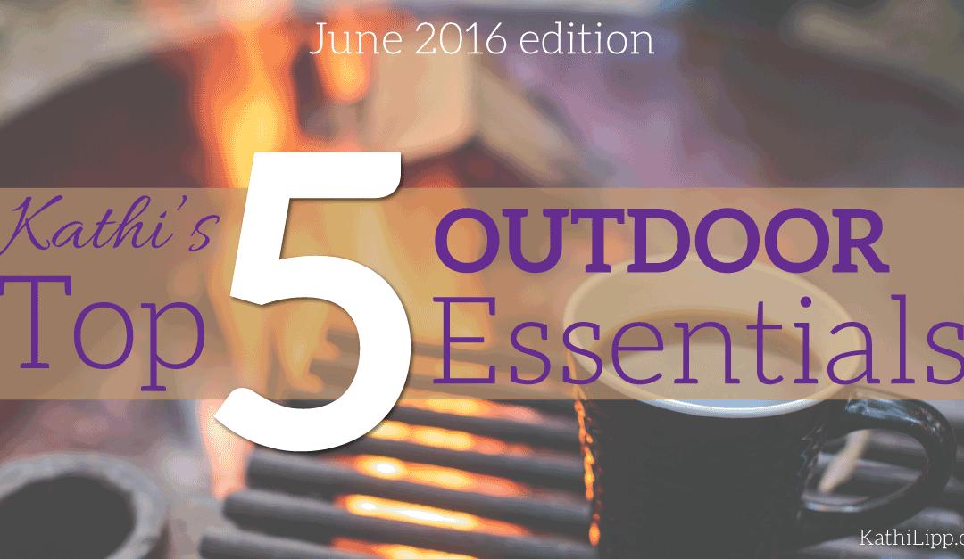 Fri Fav — 5 Essentials for the Outdoors