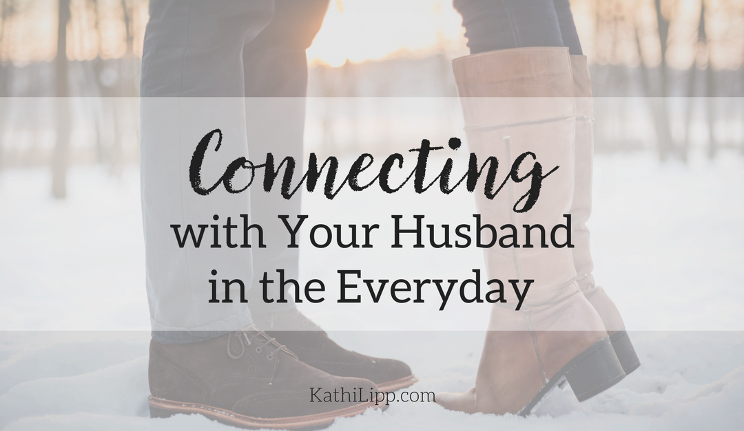 Connecting With Your Husband in the Everyday