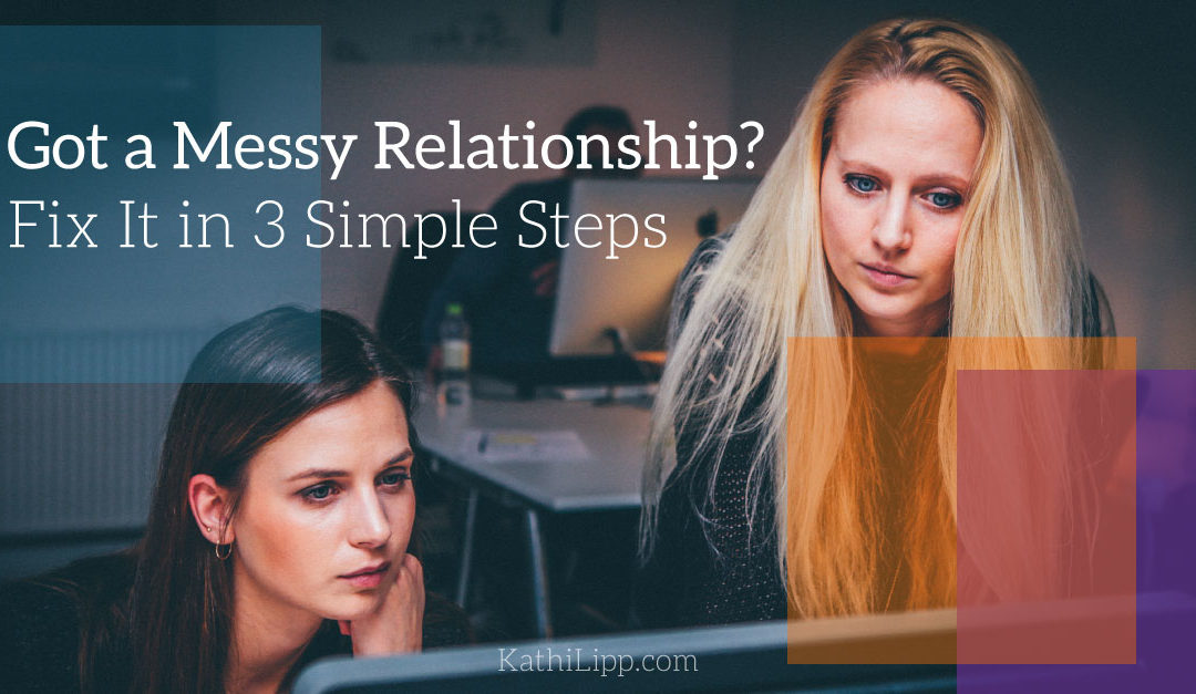 Got a Messy Relationship? Here's How to Fix It in Three Simple Steps