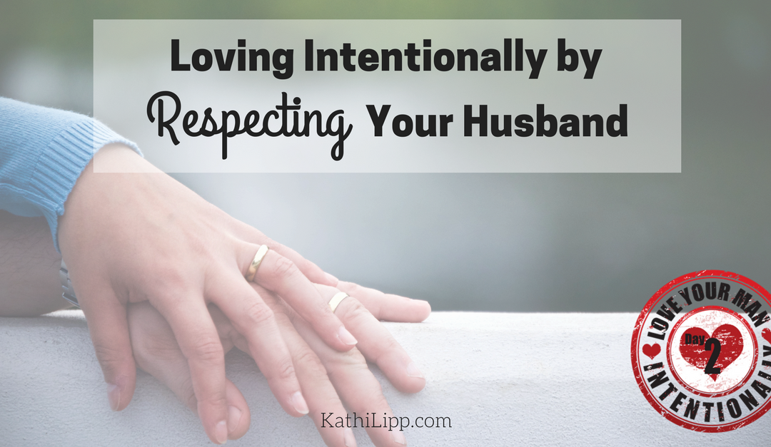 Love Intentionally: Respect Your Husband (Even if You Think He Doesn't Deserve It)