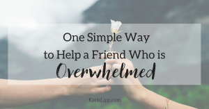 One Simple Way to Help a Friend Who's Overwhelmed