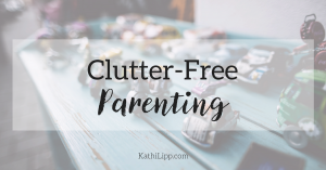 Clutter-Free Parenting: Managing Expectations and Compassion