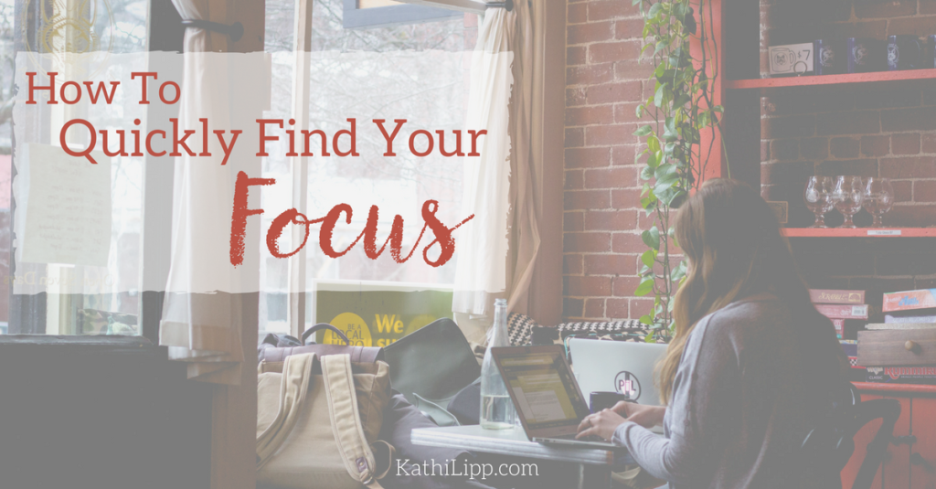 How to Quickly Find Your Focus, Plus a FREE Download