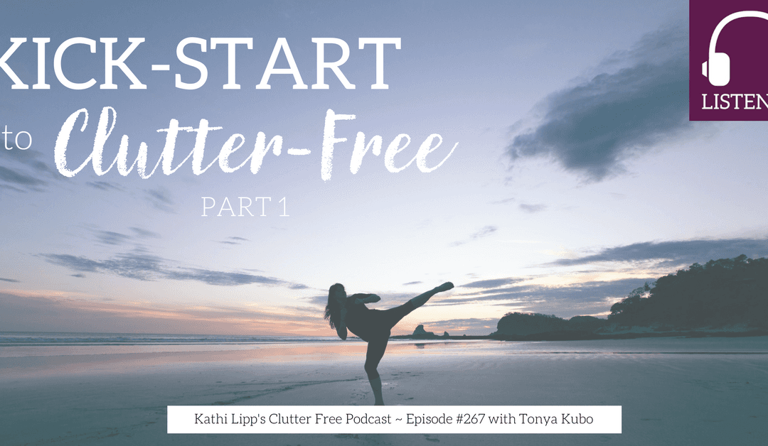 Episode #267:  Kickstart to Clutter Free