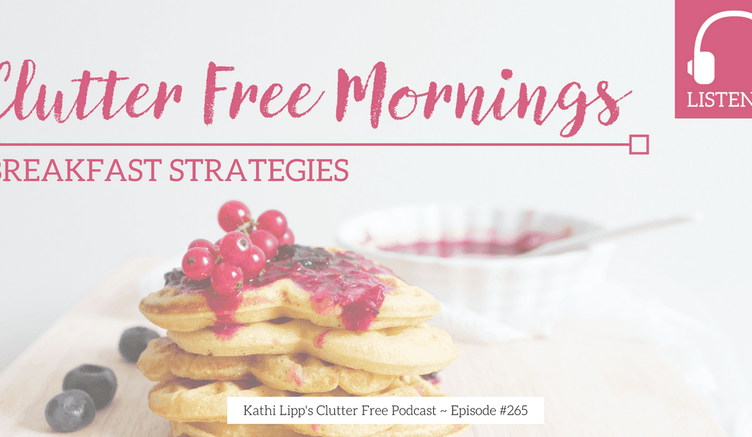 Eps. #265 Clutter Free Mornings Breakfast Strategy