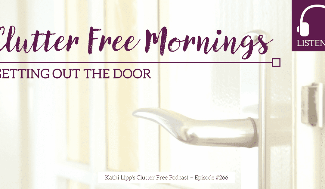 Eps. #266  Clutter Free Mornings Getting Out the Door