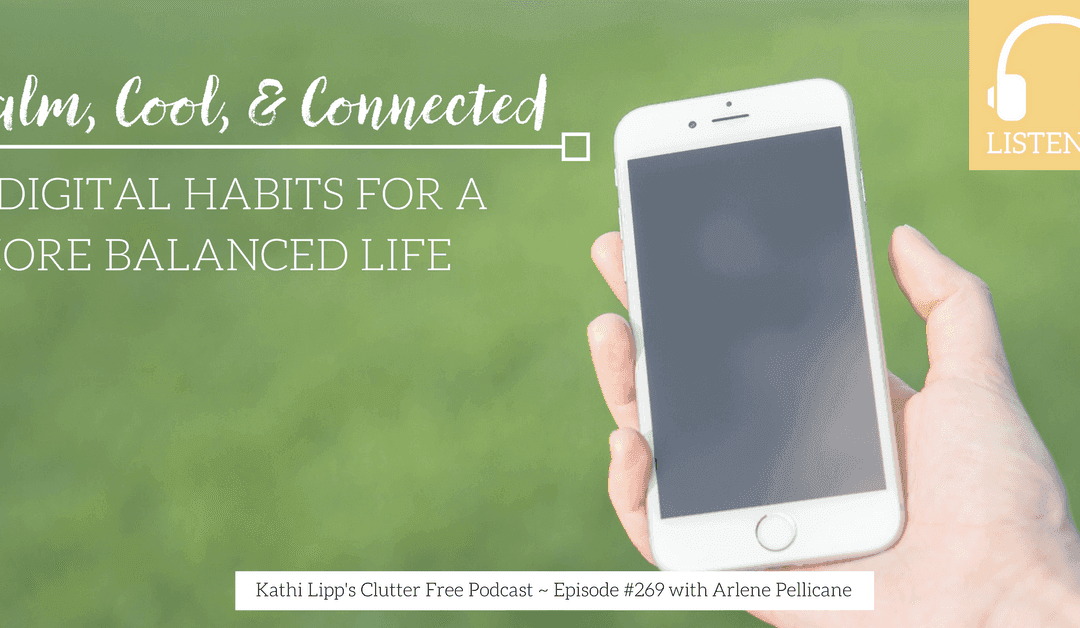 Episode #269 Calm, Cool, and Connected: 5 Digital Habits for a More Balanced Life with Arlene Pellicane