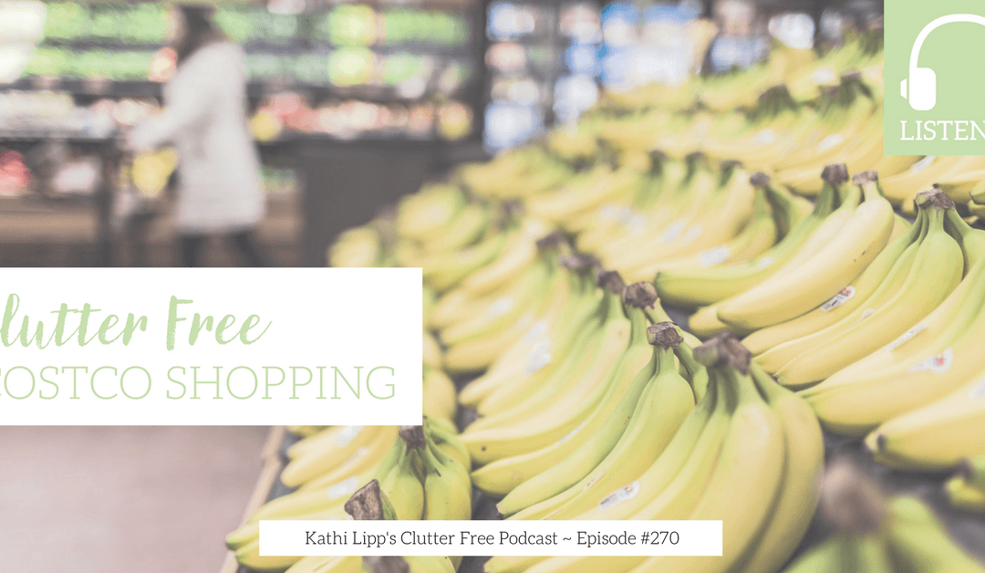 Episode #270 – Clutter Free Costco Shopping