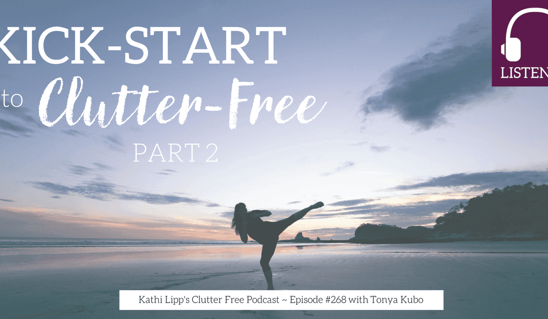 Episode #268:  Kickstart to Clutter Free – Part 2