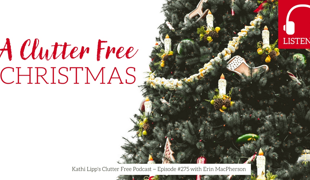Eps.#275 – Creating a Clutter Free Christmas