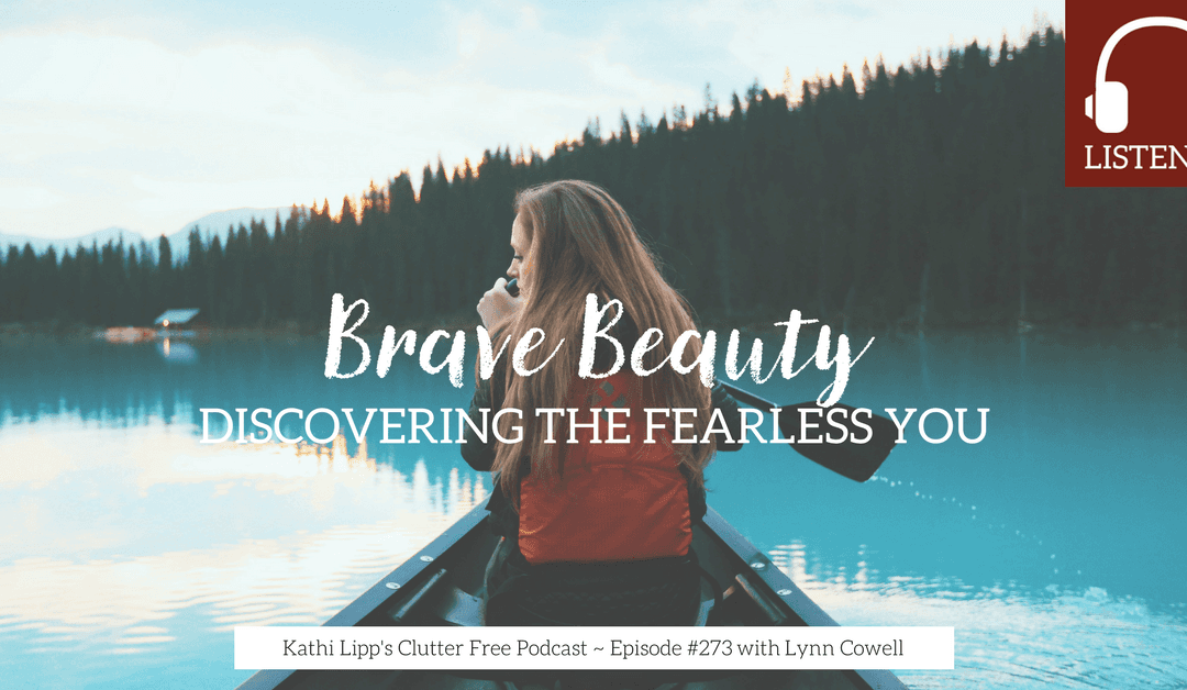Eps #273 Brave Beauty: Discovering the Fearless You with Lynn Cowell