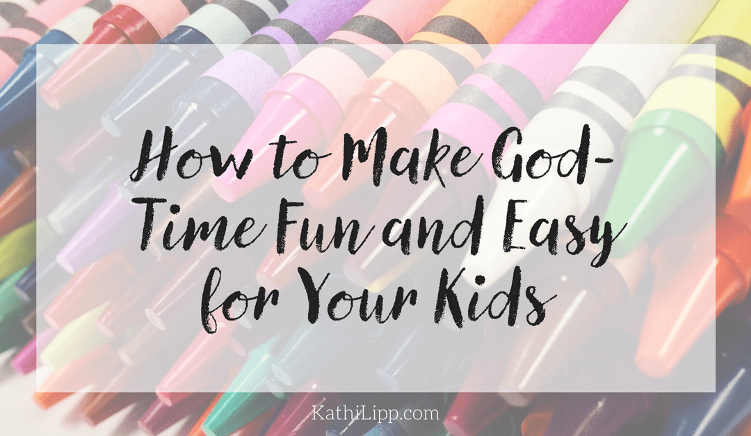 How to Make God-time Fun and Easy for your Kids