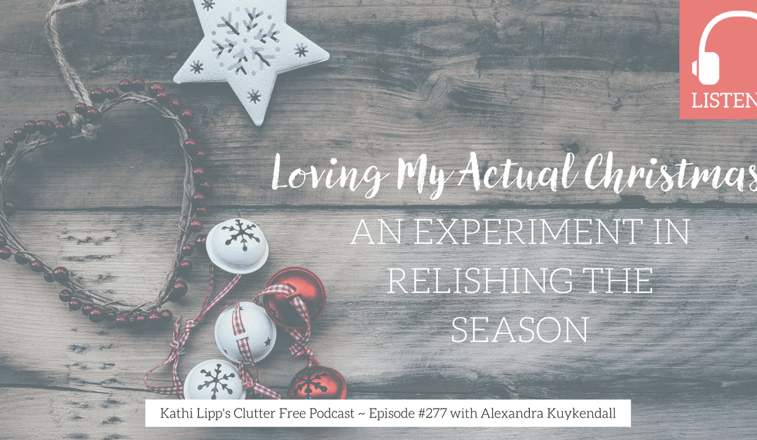Eps #277 Loving My Actual Christmas with Alexandra Kuykendall