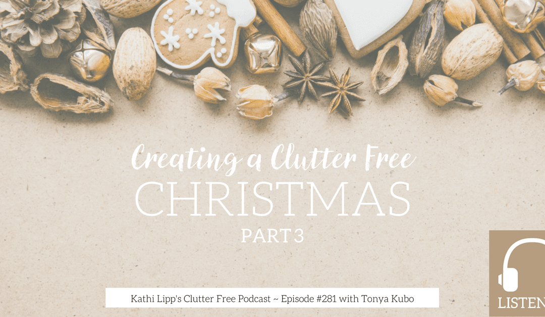 Episode #281 – Creating a Clutter Free Christmas- Part 3
