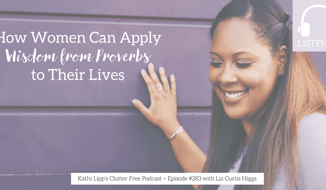 Podcast Eps 283: How Women Can Apply Wisdom from Proverbs to their Lives with Liz Curtis Higgs