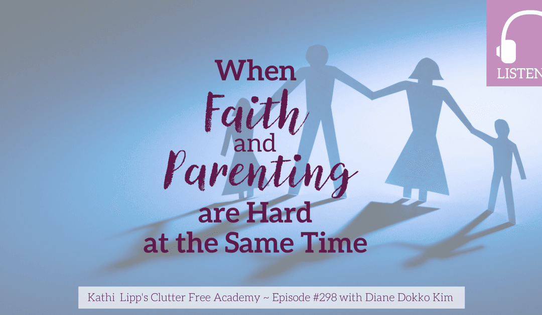 Episode #298 When Faith and Parenting are Hard at the Same Time