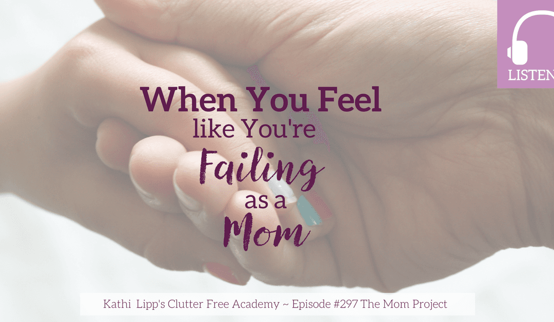 Episode #297 When You Feel Like You're a Failing Mom-The Mom Project