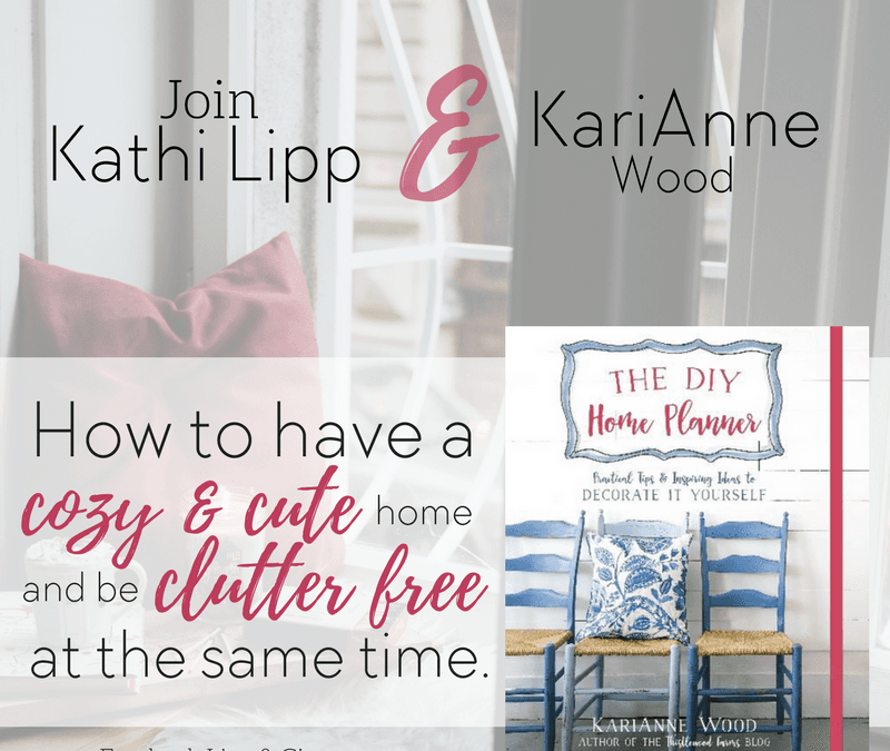 Live Tonight 7PM PDT!  How to Have a Cozy and Cute Home and Be Clutter Free at the Same Time
