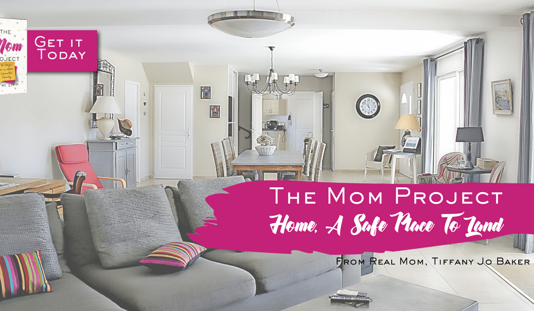 The Mom Project, Chapter 4: Home, A Safe Place to Land