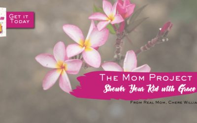 The Mom Project Chapter 13: Shower Your Kids With Grace