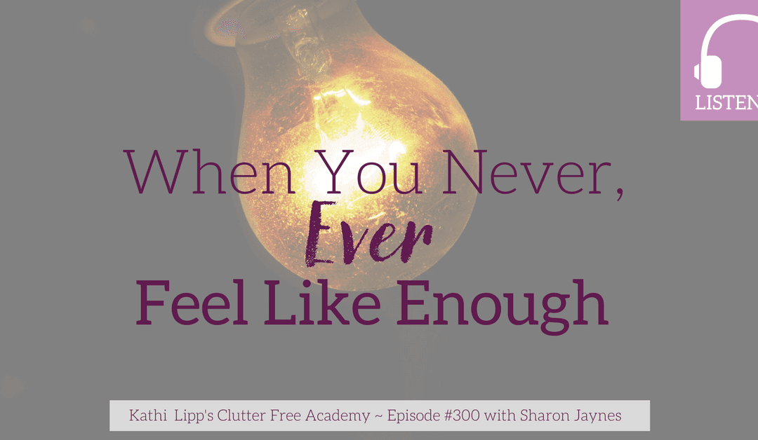 Episode 300- When You Never, Ever Feel Like Enough