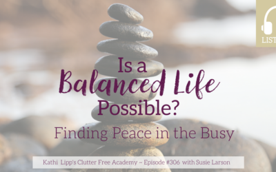 Episode #306 Is a Balanced Life Possible? Finding Peace in the Busy