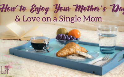 How to Enjoy Your Mother's Day and Love On a Single Mom