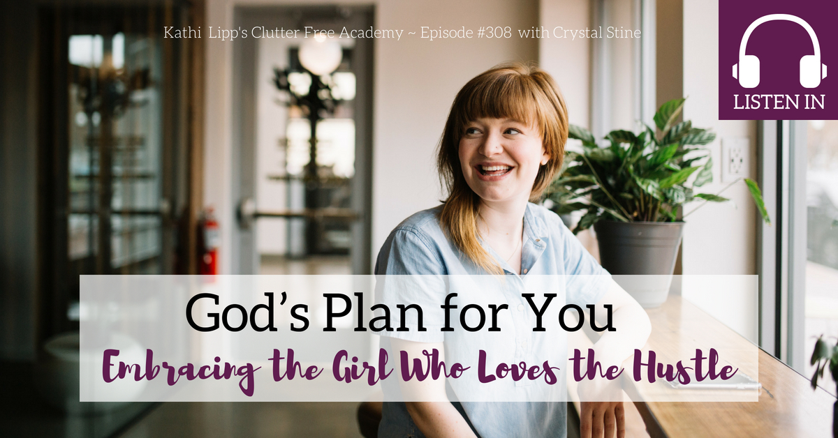Episode #308: God's Plan for You- Embracing the Girl Who Loves the Hustle