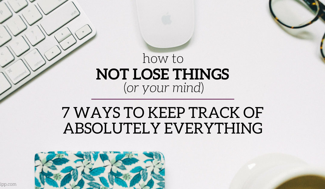 How to Not Lose Things: 7 Ways to Keep Track of Absolutely Everything