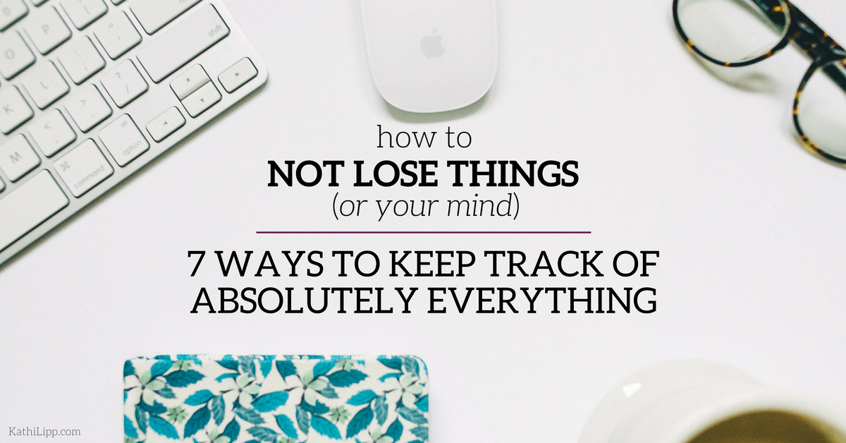 How To Not Lose Things 7 Ways To Keep Track Of Absolutely