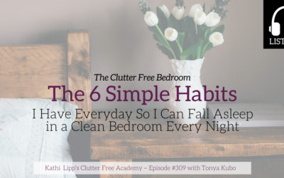 Episode #309: The Clutter Free Bedroom The 6 Simple Habits I Have Everyday So I Can Fall Asleep in a Clean Bedroom Every Night
