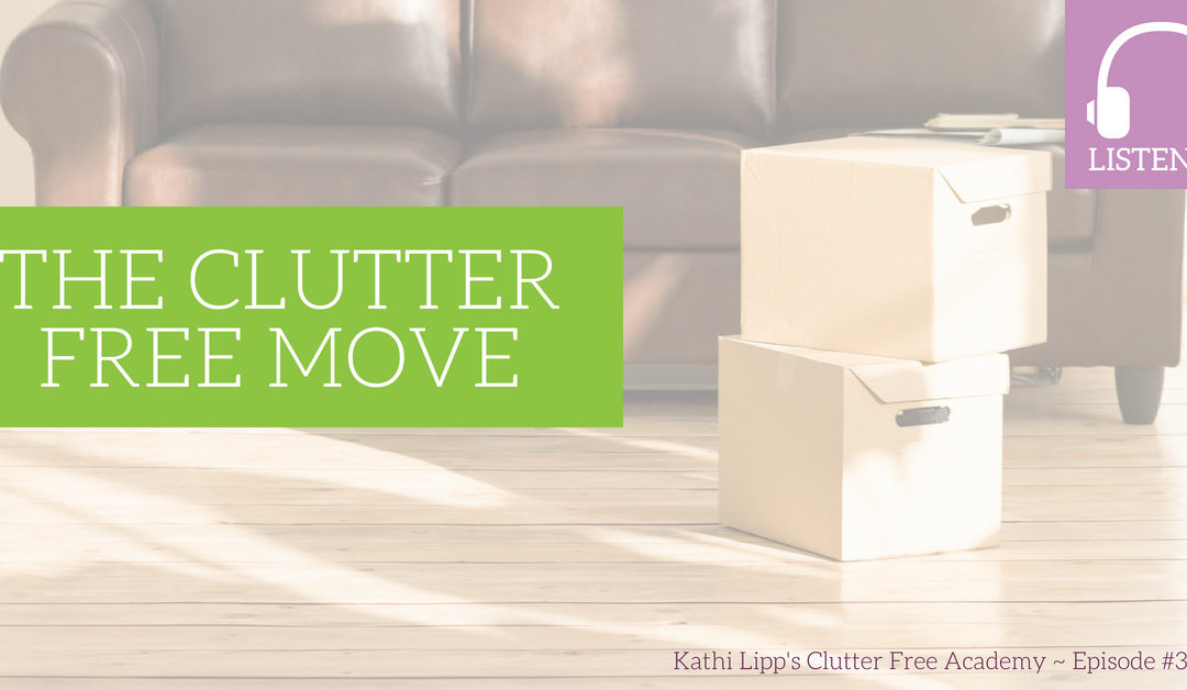 Eps. #315: The Clutter Free Move